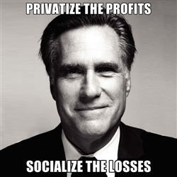 Privatize the Profits Socialize the Losses